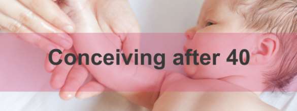 {Fertility Interview Series} Conceiving after 40